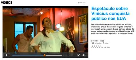 http://www.redetv.uol.com.br/Video.aspx?32%2C13%2C422312%2Cjornalismo%2C%2Cespetaculo-sobre-vinicius-conquista-publico-nos-eua